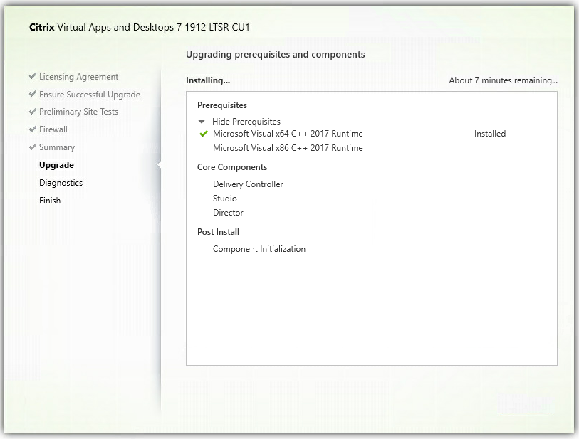 """Machine generated alternative text: Citrix Virtual Apps and Desktops 7 1912 LTSR CUI  upgrading prerequisites and components  Licensing Agreement  Ensure Successful Upgrade  Preliminary Site Tests  Firewall  Summary  Upgrade  Diagnostics  Finish  Installing.""""  Prerequi sites  Hide Prerequisites  Microsoft Visual xE4 C++ 2017 Runtime  Microsoft Visual x86 C++ 2017 Runtime  Core Components  Delivery Controller  Studio  Director  Post Install  Component Initialization  About 7 minutes remaining"""".  Installed"""