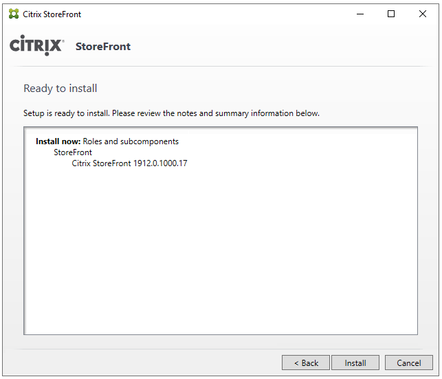Machine generated alternative text: Citrix StoreFront  CiTRlX' StoreFront  Ready to install  Setup is ready to install. Please review the notes and summary information below.  Install now: Roles and subcomponents  Store Front  Citrix Storefront 1912.0.1000.17