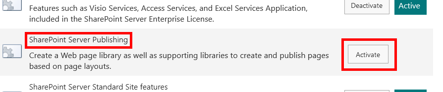 Features such as Visio Services, Access Services, and Excel Services Application,  included in the Sharepoint Server Enterprise License.  SharePoint Server Publishing  Create a Web page library as well as supporting libraries to create and publish pages  based on page layouts.  SharePoint Server Standard Site features  Deactiva te  Activate  Active