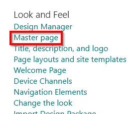 Look and Feel  Desi n Vana er  Master page  e, escrip Ion, and logo  Page layouts and site templates  Welcome Page  Device Channels  Navigation Elements  Change the look