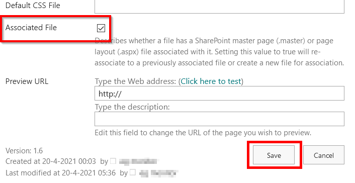 Default CSS File  Associated File  Preview URL  Version: 1.6  ibes whether a file has a SharePoint master page (.master) or page  layout (aspx) file associated with it Setting this value to true will re-  associate to a previously associated file or create a new file for association.  T the Web address: (Click here to test)  http://  the descri tion:  Edit this field to change the LIRL Of the page you wish to preview.  Cancel  created at 20-4-2021 00:03 by -  Last modified at 20-4-2021 05:36 by —